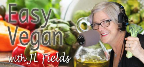 Easy Vegan with JL Fields  | @jlgoesvegan